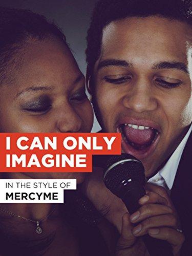 """I Can Only Imagine im Stil von """"MercyMe"""""""