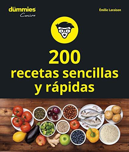 200 recetas de cocina sencillas y rápidas (Dummies Cocina)