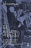 El milagro del Prado: La polémica evacuación de sus obras maestras durante la guerra civ...
