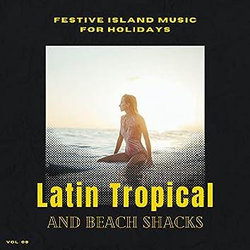 Latin Tropical And Beach Shacks - Festive Island Music For Holidays, Vol. 08