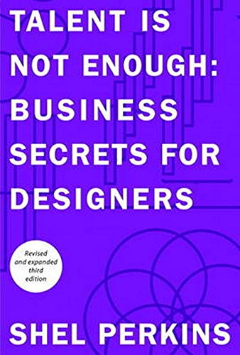 Talent Is Not Enough: Business Secrets for Designers (Voices That Matter)