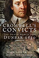 Cromwell's Convicts: The Death March from Dunbar 1650