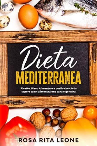 Dieta Mediterranea: Ricette, piano alimentare e quello che c'è da sapere su un'alimentazione sana e genuina.