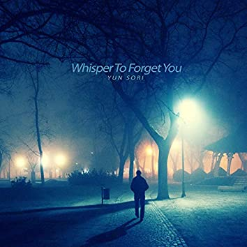 Whisper to forget you