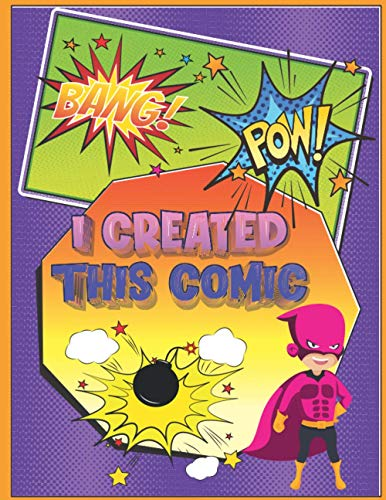 I Created This Comic: Super Fun Blank Comics, Create Your Own Comic Books For Kids Of All Ages, Great As Gifts And Occupied For Hours