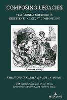 Composing Legacies: Testimonial Rhetoric in Nineteenth-Century Composition (Studies in Composition and Rhetoric)