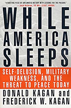 While America Sleeps: Self-Delusion, Military Weakness, and the Threat to Peace Today by [Donald Kagan, Frederick W. Kagan]
