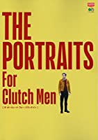 THE PORTRAITS For Clutch Men (ザ・ポートレーツフォークラッチメン) (エイムック)