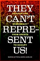 They Can't Represent Us!: Reinventing Democracy From Greece To Occupy by Marina Sitrin Dario Azzellini(2014-06-03)
