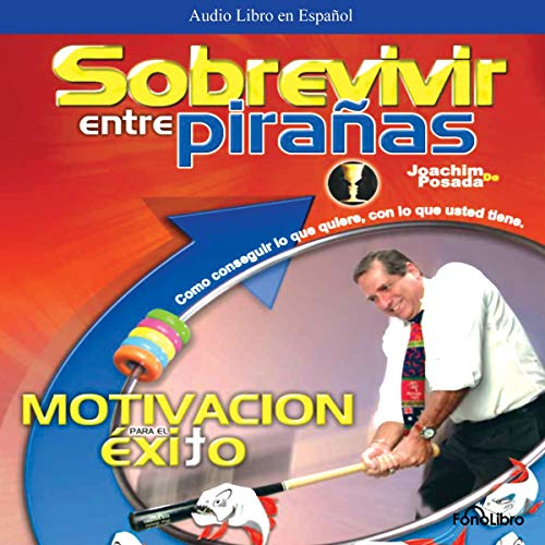 Sobrevivir entre Pirañas [How to Survive Among Piranas] audiobook cover art