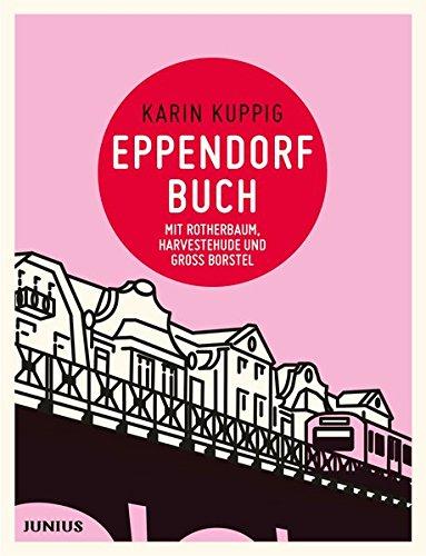 Eppendorfbuch: mit Rotherbaum, Harvestehude und Groß Borstel: mit Rotherbaum/Grindel, Harvestehude und Groß Borstel (Hamburg. Stadtteilbücher)