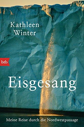 Eisgesang: Meine Reise durch die Nordwestpassage