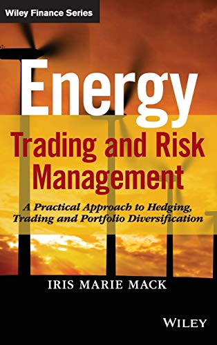 Energy Trading and Risk Manage: A Practical Approach to Hedging, Trading and Portfolio Diversification (Wiley Finance)