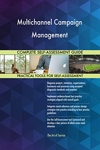 Multichannel Campaign Management All-Inclusive Self-Assessment - More than 650 Success Criteria, Instant Visual Insights, Comprehensive Spreadsheet Dashboard, Auto-Prioritized for Quick Results