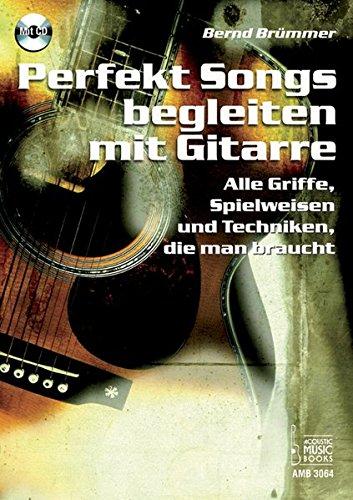 Perfekt Songs begleiten mit Gitarre: Alle Griffe, Spielweisen und Techniken, die man braucht