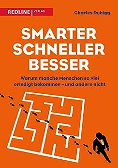 Smarter, schneller, besser: Warum manche Menschen so viel erledigt bekommen – und andere nicht (German Edition) por [Charles Duhigg]