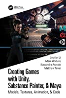 Creating Games with Unity, Substance Painter, & Maya: Models, Textures, Animation, & Code