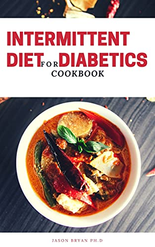 INTERMITTENT DIET FOR DIABETICS COOKBOOK: Quick And Easy Guide For Diabetics, Maintaining Healthy Liestyle including Meal Plans (English Edition)