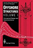 Offshore Structures: Volume I: Conceptual Design And Hydromechanics: 1