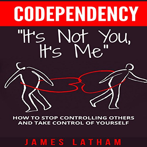 Codependency: How to Stop Controlling Others and Take Control of Yourself audiobook cover art