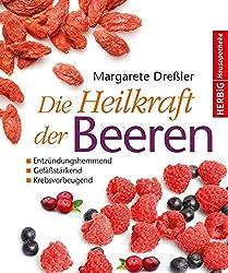 Die Heilkraft der Beeren: Entzündungshemmend - Gefäßstärkend - Krebsvorbeugend von Margarete Dreßler