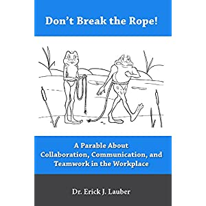 Don't Break the Rope!: A Parable About Collaboration, Communication, and Teamwork in the Workplace Kindle Edition