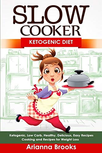 Slow Cooker: Ketogenic Diet: Ketogenic, Low Carb, Healthy, Delicious, Easy Recipes: Cooking and Recipes for Weight Loss (Slow Cooker Weight Loss Series)