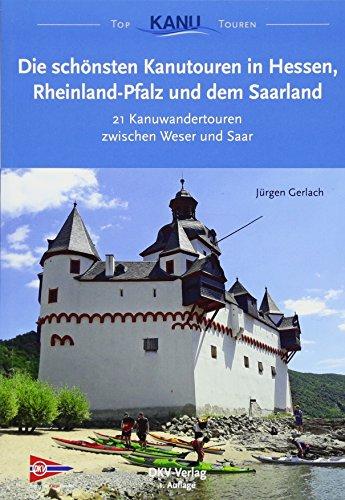 Die schönsten Kanutouren in Hessen, Rheinland-Pfalz und dem Saarland: 21 Kanuwandertouren zwischen Weser und Saar (Top Kanu-Touren)