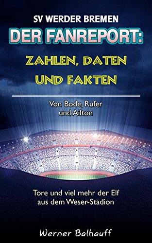 Zahlen, Daten und Fakten des SV Werder Bremen: Von Bode, Rufer und Ailton – Tore und viel mehr der Elf aus dem Weser-Stadion