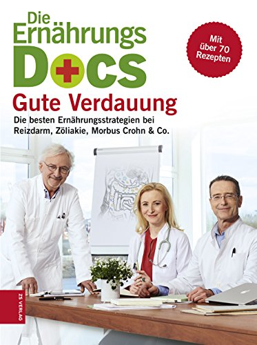 Die Ernährungs-Docs: Gute Verdauung: Die besten Ernährungsstrategien bei Reizdarm, Zöliakie, Morbus Crohn & Co.