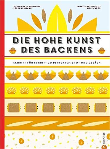 Backbuch: Die hohe Kunst des Backens. Das Standardwerk der französischen Backkunst mit 100 Rezepten. Schritt für Schritt zu perfektem Brot und Gebäck. Eine Backschule der Superlative im Großformat.