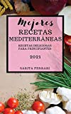 MEJORES RECETAS MEDITERRÁNEAS (MEDITERRANEAN RECIPES 2021 SPANISH EDITION): RECETAS DELICIOSAS PARA PRINCIPIANTES