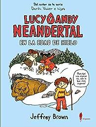 Lucy y Andy Neandertal en la Edad de Hielo par Jeffrey Brown