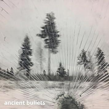 Ancient Bullets