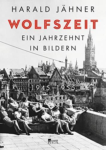 Wolfszeit: Ein Jahrzehnt in Bildern. 1945 – 1955