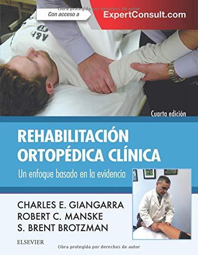 Rehabilitación ortopédica clínica - 4ª edición: Un enfoque basado en la evidencia