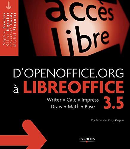 D'OpenOffice.org à LibreOffice 3.5 : Writer, Calc, Impress, Draw, Math, Base