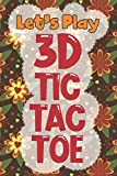 Let's Play 3D Tic Tac Toe: 3D Tic Tac Toe Game Grids Pages with Instructions for Kids and Adults. Beat Boredom on a Road Trip, Long Plane Ride, Keep ... Puzzle Activity Book Two Player All Ages
