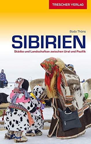 Reiseführer Sibirien: Städte und Landschaften zwischen Ural und Pazifik (Trescher-Reiseführer)