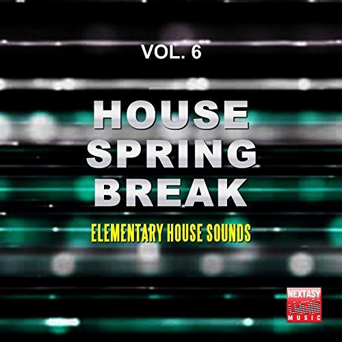 House Spring Break, Vol. 6 (Element…