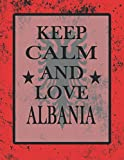 Keep Calm And Love Albania: Funny Albanian Notebook Journal Diary Albanian Heritage Gift, 110 Lined pages , high-Quality Cover (8.5 x 11) Inches