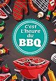 C'est l'heure du bbq: Journal de bord barbecue, livre de vos recettes de barbecue à remplir, notez et perfectionnez vos recettes de BBQ. Journal de ... Grand format, 100 pages (French Edition)