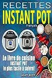 Recettes Instant Pot Français: Recettes faciles, étapes par étapes avec photos pour des plats simples et délicieux ; Le livre de cuisine Instant Pot le plus facile à suivre !