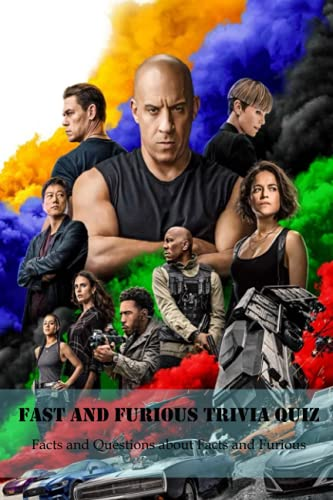 Fast and Furious Trivia Quiz: Facts and Questions about Facts and Furious: Movie Trivia Book