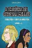 A História de Cristian Miller: Conhecendo o Amor da Minha Vida (A Historia de Cristian Miller Livro...