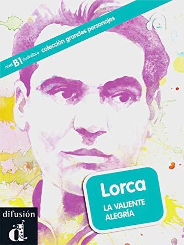 Lorca: La valiente alegría. Buch + Audio-CD (mp3): nivel B1 (colección grandes personajes)