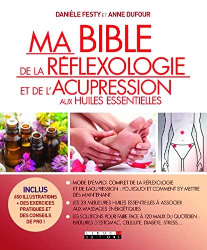 Ma bible de la réflexologie et de l'acupression aux huiles essentielles: Mode d'emploi complet de la réflexologie et de l'accupression