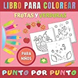 Punto Por Punto Frutas y Verduras Libro para Colorear Para Niños: Une Los Puntos - Unir Numeros - Coloración para chicas y chicos.