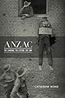 Anzac: The Landing, the Legend, the Law