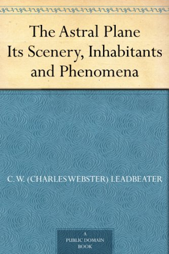 The Astral Plane Its Scenery, Inhabitants and Phenomena (English Edition)
